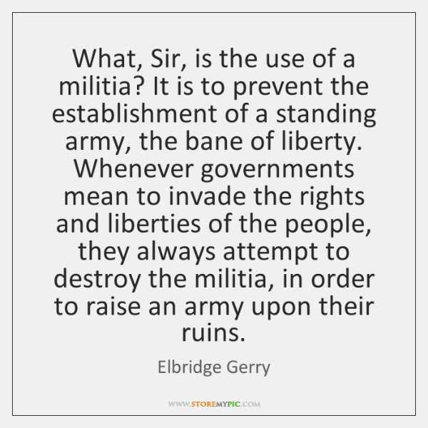 What, Sir, is the use of a militia? It is to prevent ...