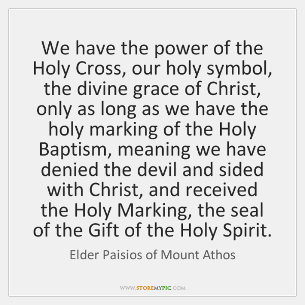 We have the power of the Holy Cross, our holy symbol, the ...