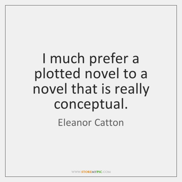 I much prefer a plotted novel to a novel that is really ...
