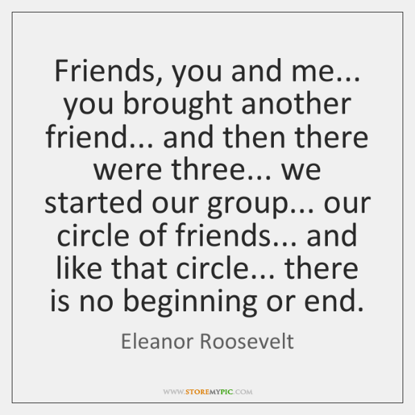 Friends, you and me... you brought another friend... and then there were ...