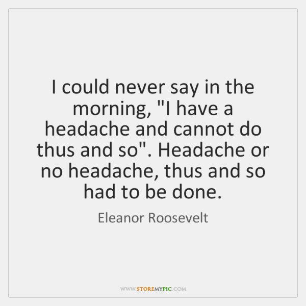 """I could never say in the morning, """"I have a headache and ..."""