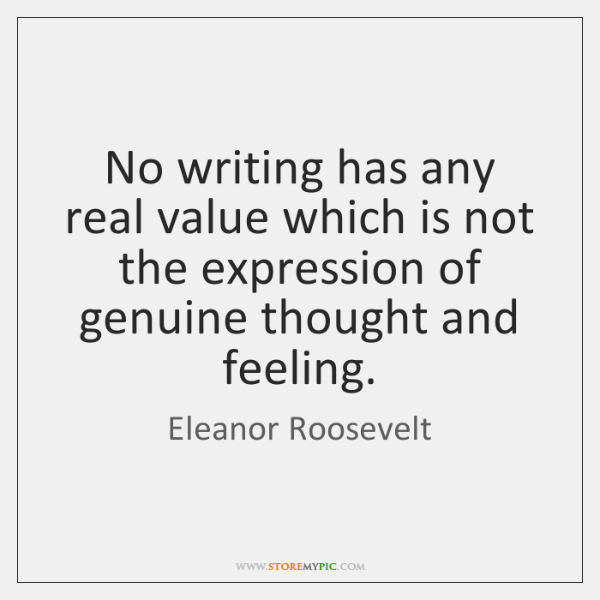 No writing has any real value which is not the expression of ...