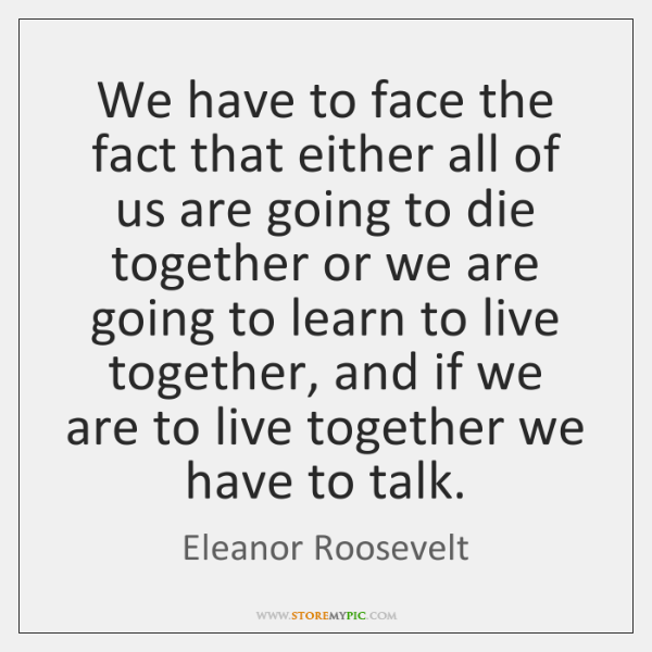 We have to face the fact that either all of us are ...