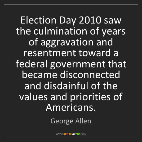 George Allen: Election Day 2010 saw the culmination of years of aggravation...