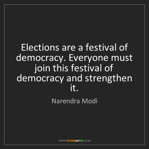 Narendra Modi: Elections are a festival of democracy. Everyone must...