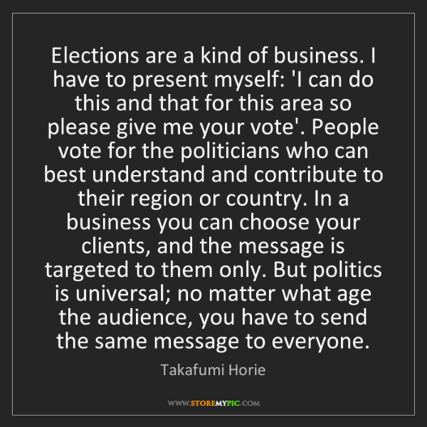 Takafumi Horie: Elections are a kind of business. I have to present myself:...