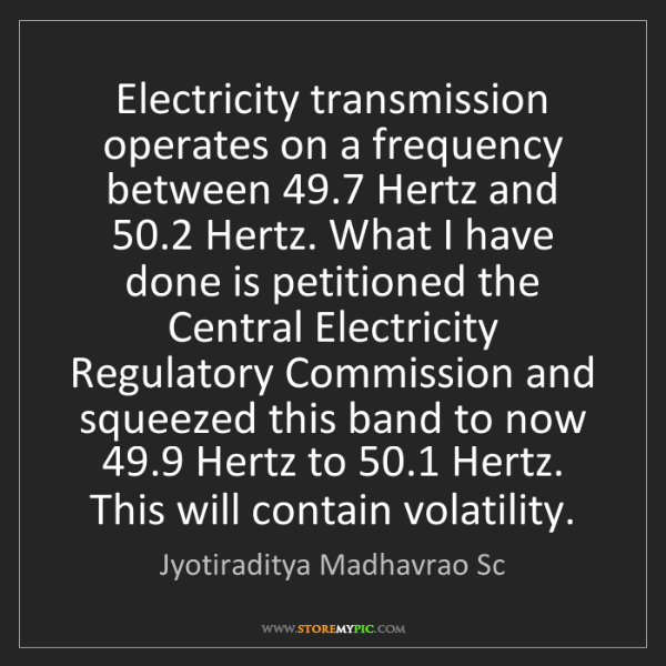 Jyotiraditya Madhavrao Sc: Electricity transmission operates on a frequency between...
