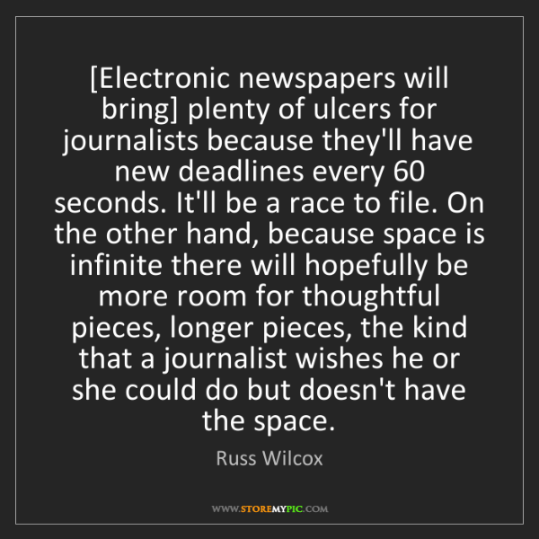 Russ Wilcox: [Electronic newspapers will bring] plenty of ulcers for...
