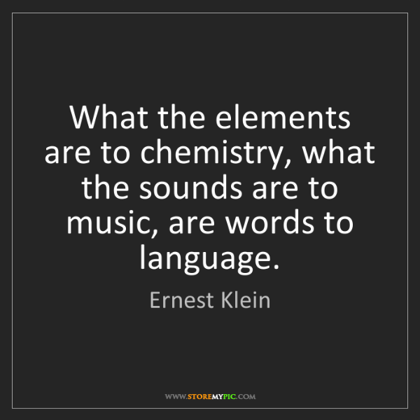 Ernest Klein: What the elements are to chemistry, what the sounds are...