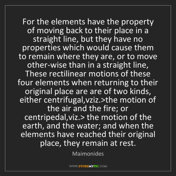 Maimonides: For the elements have the property of moving back to...