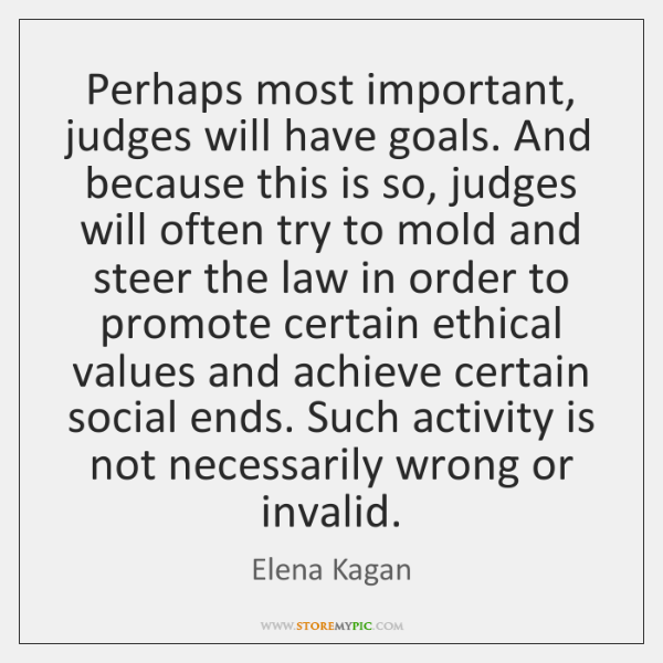 Perhaps most important, judges will have goals. And because this is so, ...