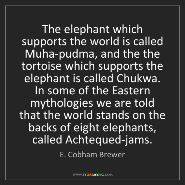 E. Cobham Brewer: The elephant which supports the world is called Muha-pudma,...