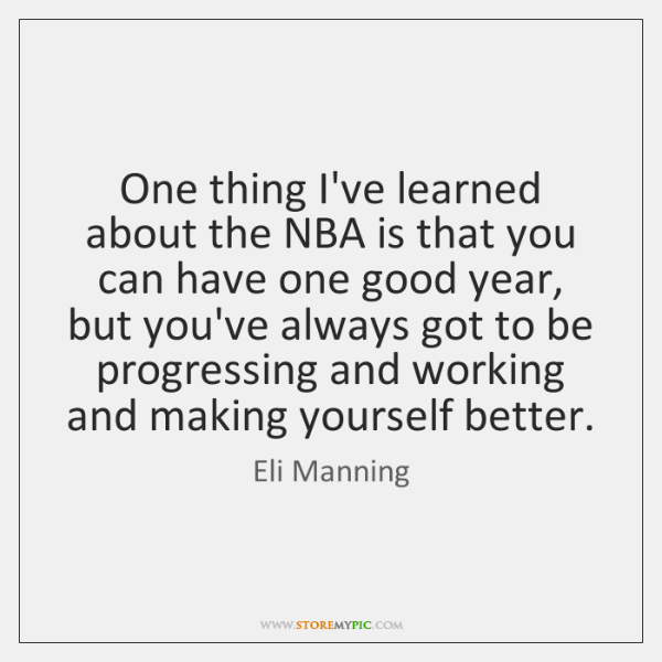One thing I've learned about the NBA is that you can have ...