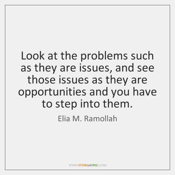 Look at the problems such as they are issues, and see those ...