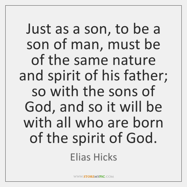 Just as a son, to be a son of man, must be ...