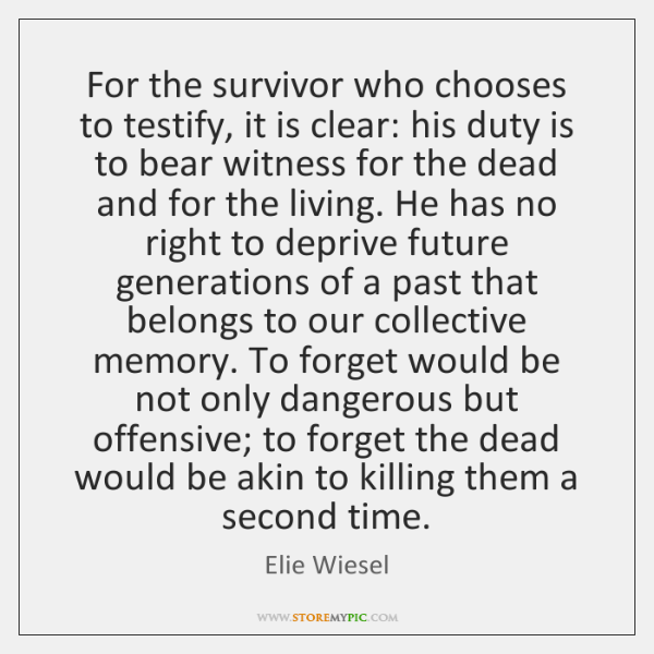 For the survivor who chooses to testify, it is clear: his duty ...