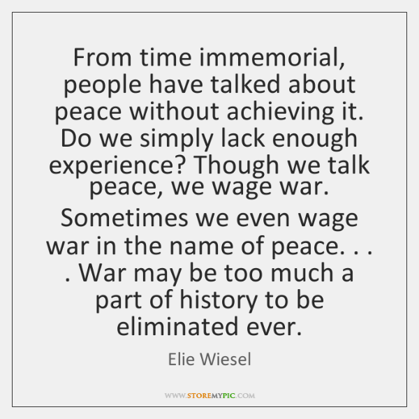 From time immemorial, people have talked about peace without achieving it. Do ...