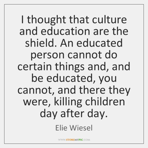 I thought that culture and education are the shield. An educated person ...