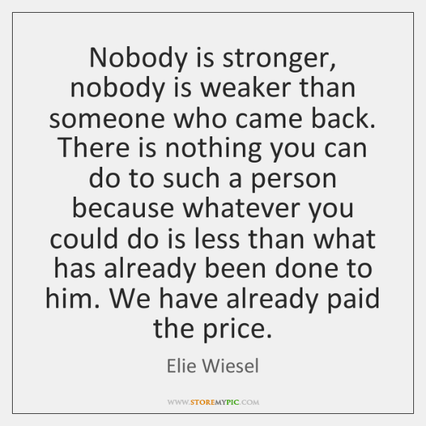 Nobody is stronger, nobody is weaker than someone who came back. There ...