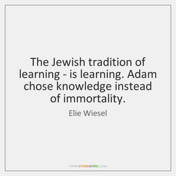 The Jewish tradition of learning - is learning. Adam chose knowledge instead ...