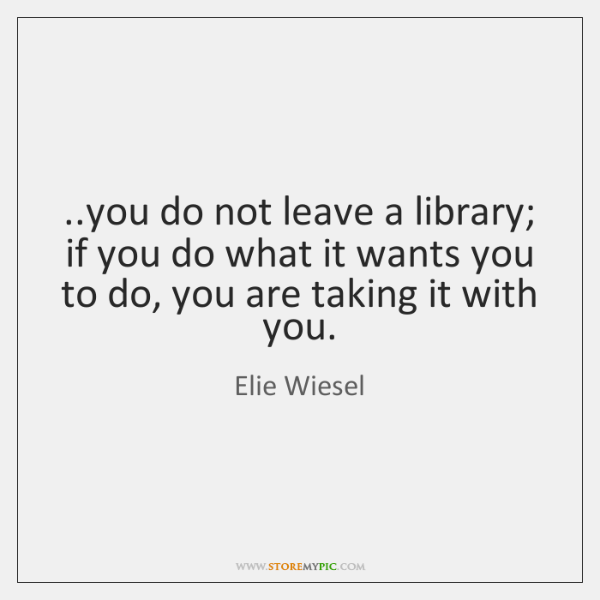 ..you do not leave a library; if you do what it wants ...