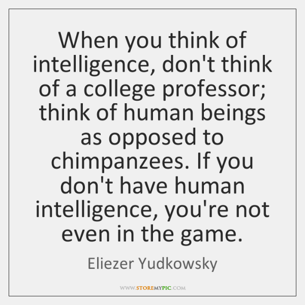 When you think of intelligence, don't think of a college professor; think ...