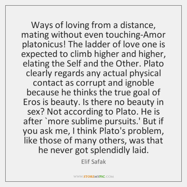 Ways of loving from a distance, mating without even touching-Amor platonicus! The ...