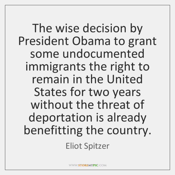 The wise decision by President Obama to grant some undocumented immigrants the ...