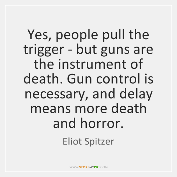 Yes, people pull the trigger - but guns are the instrument of ...