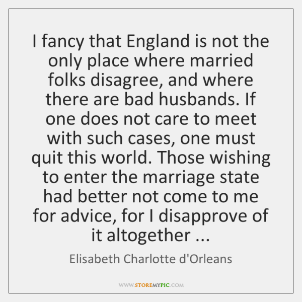 I fancy that England is not the only place where married folks ...