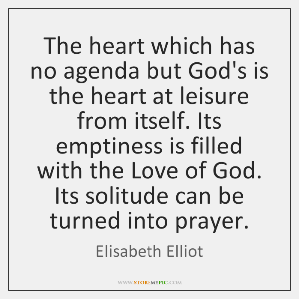 The heart which has no agenda but God's is the heart at ...