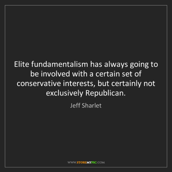 Jeff Sharlet: Elite fundamentalism has always going to be involved...