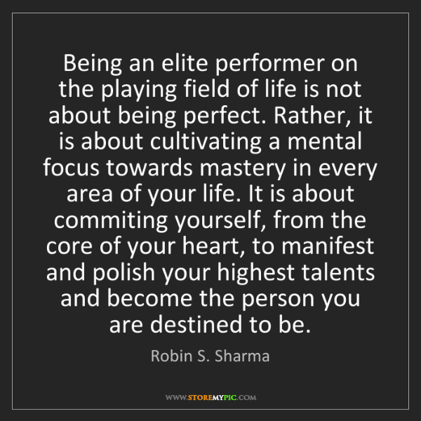 Robin S. Sharma: Being an elite performer on the playing field of life...