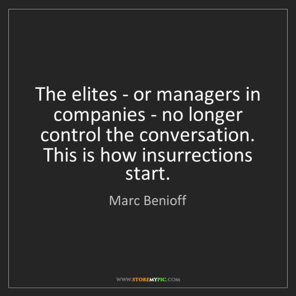 Marc Benioff: The elites - or managers in companies - no longer control...