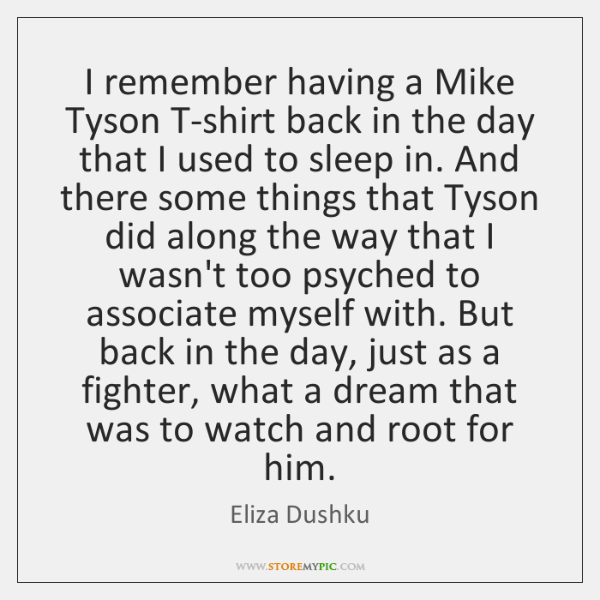 I remember having a Mike Tyson T-shirt back in the day that ...