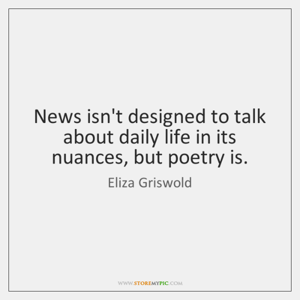News isn't designed to talk about daily life in its nuances, but ...
