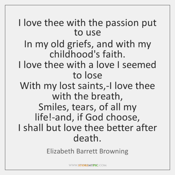 I love thee with the passion put to use  In my old ...