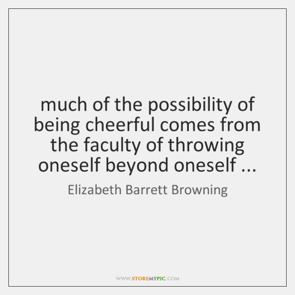 much of the possibility of being cheerful comes from the faculty of ...