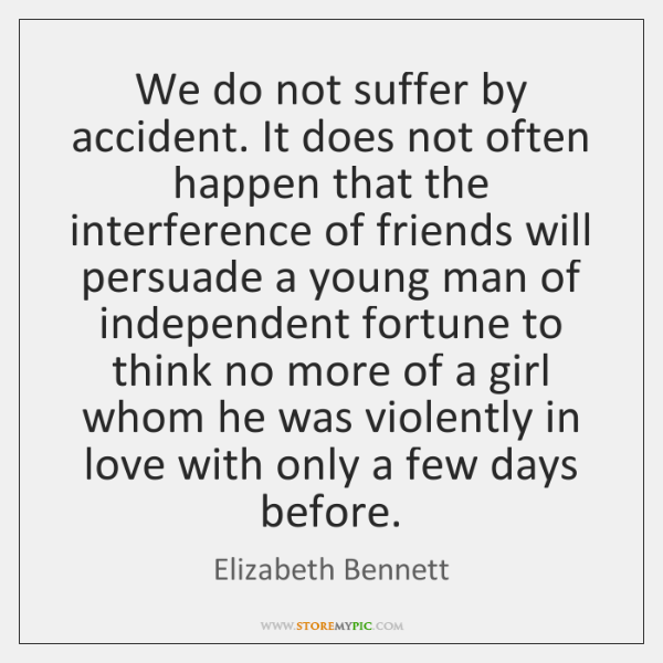 We do not suffer by accident. It does not often happen that ...