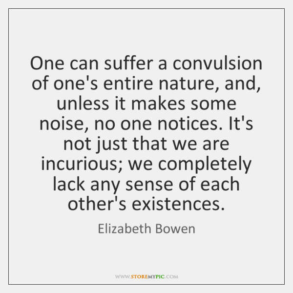 One can suffer a convulsion of one's entire nature, and, unless it ...
