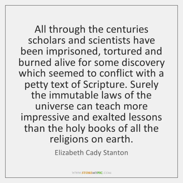 All through the centuries scholars and scientists have been imprisoned, tortured and ...