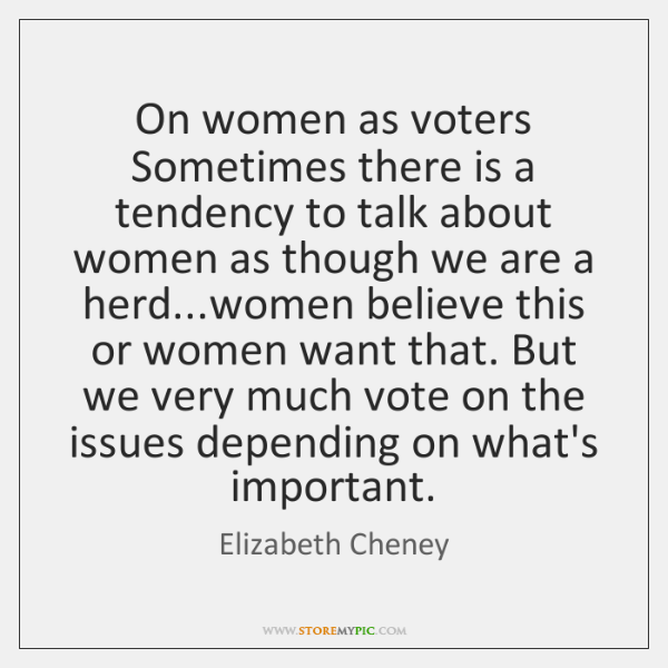 On women as voters   Sometimes there is a tendency to talk about ...