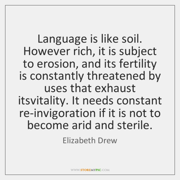 Language is like soil. However rich, it is subject to erosion, and ...