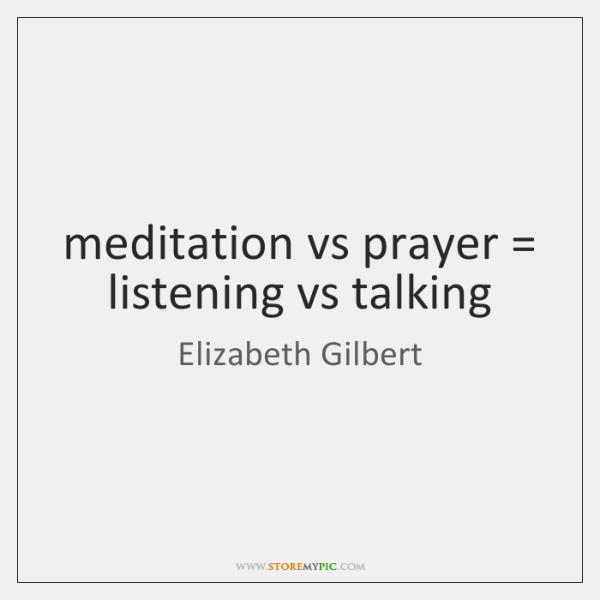 meditation vs prayer = listening vs talking