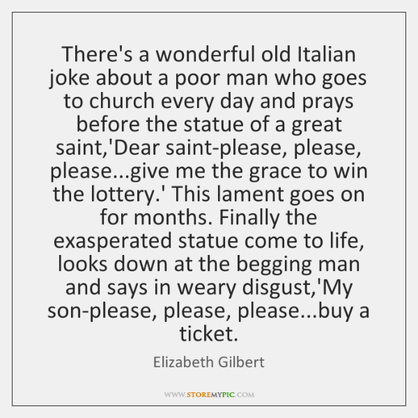There's a wonderful old Italian joke about a poor man who goes ...