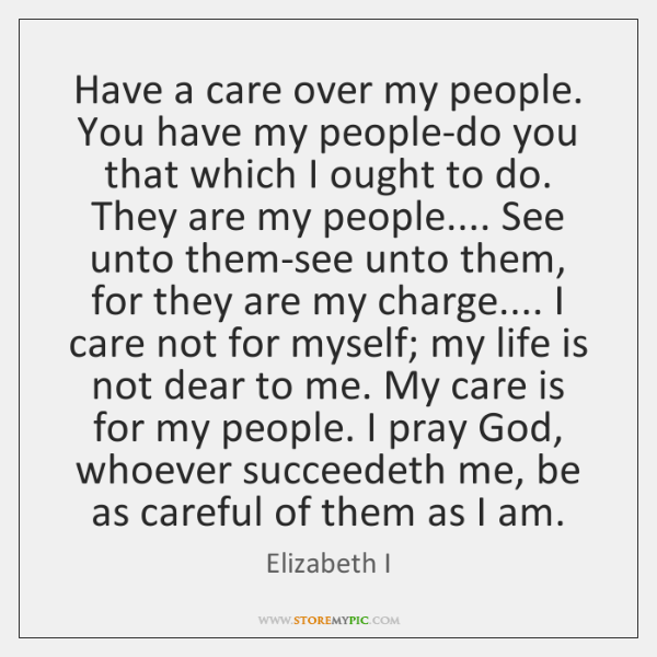 Have a care over my people. You have my people-do you that ...