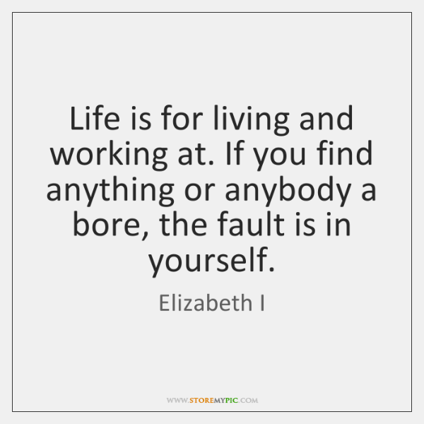 Life is for living and working at. If you find anything or ...