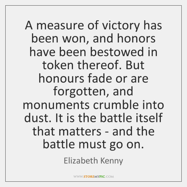 A measure of victory has been won, and honors have been bestowed ...