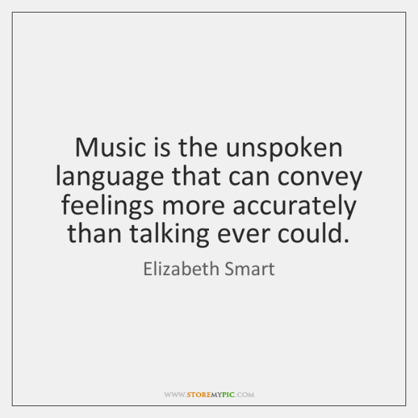 Music is the unspoken language that can convey feelings more accurately than ...