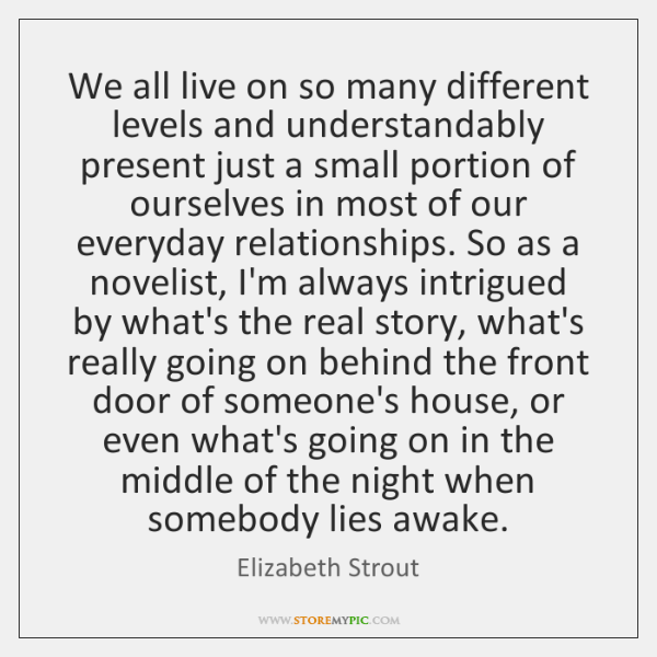 We all live on so many different levels and understandably present just ...